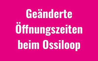 Geänderte Öffnungszeiten beim Ossiloop